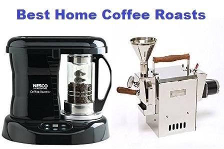Top 12 Best Home Coffee Roasts in 2018