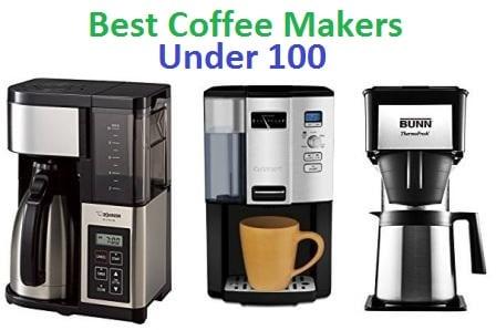 Top 15 Best Coffee Makers Under 100 in 2018